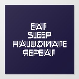Eat Sleep Halucinate Repeat Canvas Print