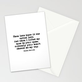 Your heart showed me the way - Pablo Neruda Stationery Cards