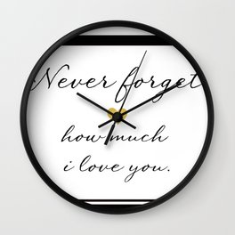 Never Forget How Much I Love You. Wall Clock