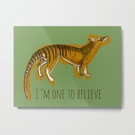I´m one to believe (thylacine) Metal Print
