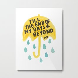 "HIMYM - ""End of My Days"" Metal Print"