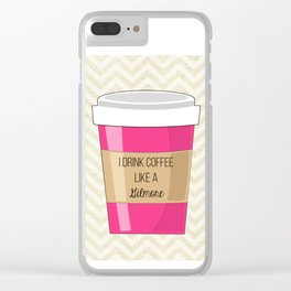 I drink coffee like a Gilmore Clear iPhone Case