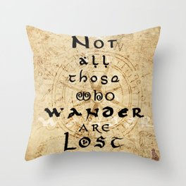Not all those who wander are lost... Throw Pillow