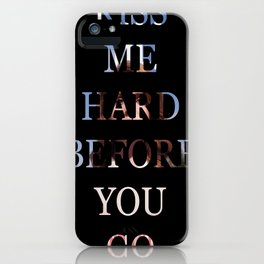 Kiss Me Hard Before You Go iPhone Case