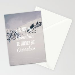 It Is Not The Mountain We Conquer Stationery Cards