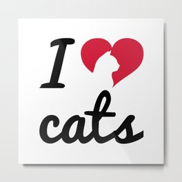 Fancy I Love Cats Quote Metal Print