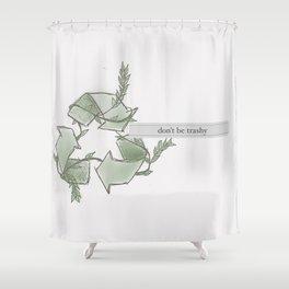 don't be trashy Shower Curtain