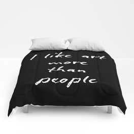 I like art more than people Comforters