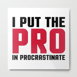 Pro In Procrastinate Funny Quote Metal Print