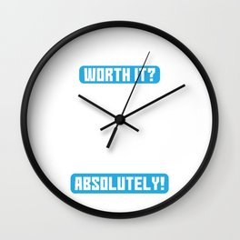 Easy Nope Worth it Absolutely - Workout and Fitness Wall Clock