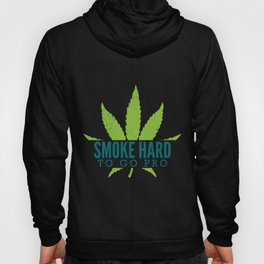 Smoke Hard To Ho Pro 420 Cannabis Pothead Gift Hoody