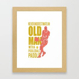 Never Underestimate an Old Man with a Pickleball Paddle Framed Art Print