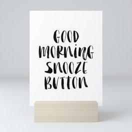 Good Morning Snooze Button black and white modern typography minimalism home room wall decor Mini Art Print
