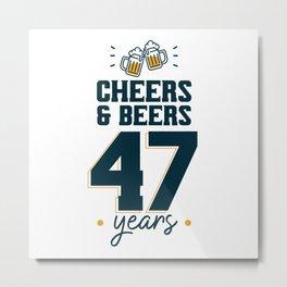 Cheers & Beers 47 years Metal Print