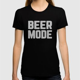 Beer Mode On T-shirt