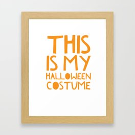This is My Halloween Costume Funny Design for Party Framed Art Print