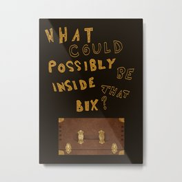 What could possibly be inside that box? Metal Print