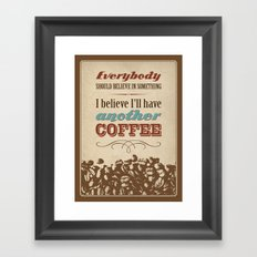 Everybody should believe in something. I believe I'll have another coffee. Framed Art Print