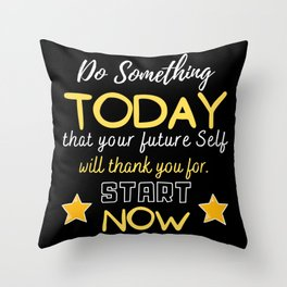 Do Something Today that Your Future Self will thank you for. Throw Pillow