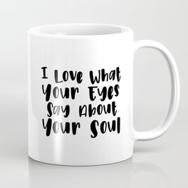 I Love What Your Eyes Say About Your Soul Coffee Mug