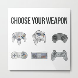 Choose Your Weapon Metal Print