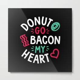 Donut Go Bacon My Heart Metal Print