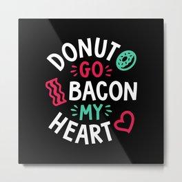 Donut Go Bacon My Heart Metal Print