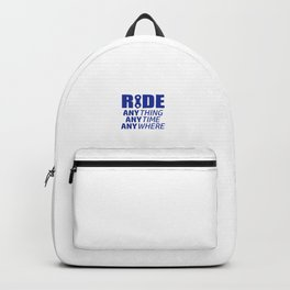 Ride, Anything, Anytime, Anywhere Backpack