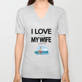 I Love it when my wife lets me go sailing Unisex V-Neck