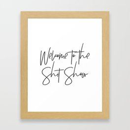 Welcome to the Shit Show Framed Art Print