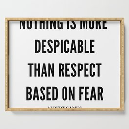 Albert Camus Quote Nothing is more despicable than respect based on fear Serving Tray
