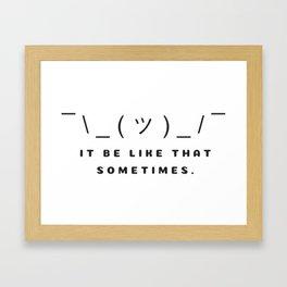 It Be Like That Sometimes Framed Art Print