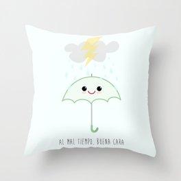 Al mal tiempo, buena cara Throw Pillow