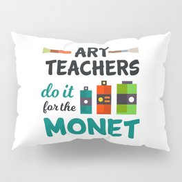 Art Teachers Do It For The Monet | Art Artist Pillow Sham