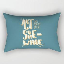 Act Like You've Been Somewhere Rectangular Pillow