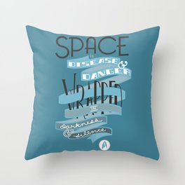 Space is disease and danger. Throw Pillow