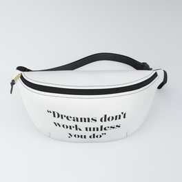 Dreams don't work unless you do Fanny Pack