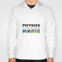 physics Hoodies featuring Physics is the ultimate magic by WillowDesign