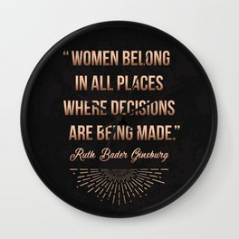 """Women belong in all places where decisions are being made."" -Ruth Bader Ginsburg Wall Clock"