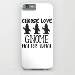 Choose Love Gnome Matter What - Funny Love humor - Cute typography - Lovely and romantic quotes illustration iPhone Case
