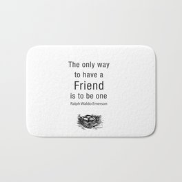 The only way to have a friend is to be one. – RW Emerson Bath Mat