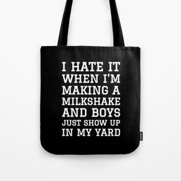 I HATE IT WHEN I'M MAKING A MILKSHAKE AND BOYS JUST SHOW UP IN MY YARD (Black & White) Tote Bag