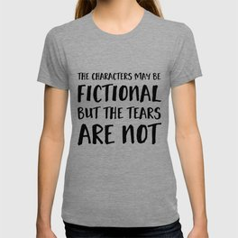 The Characters May Be Fictional But The Tears Are Not  T-shirt