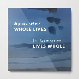 dogs are not our whole lives but they make our lives whole - animal rescue quote Metal Print