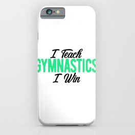 Gymnastics Coach I Teach Gymnastics I Win Gymnasts iPhone Case
