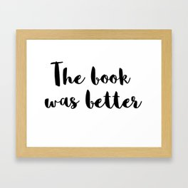 The Book Was Better Framed Art Print