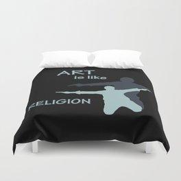 Art is like Religion Duvet Cover