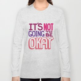 It's Not Going To Be Okay. - A Lower Management Motivator Long Sleeve T-shirt