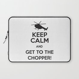 Keep Calm And Get To The Chopper! Laptop Sleeve