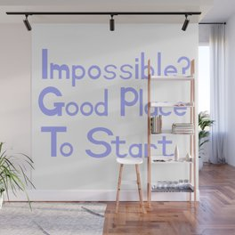 Impossible? Good Place To Start Wall Mural